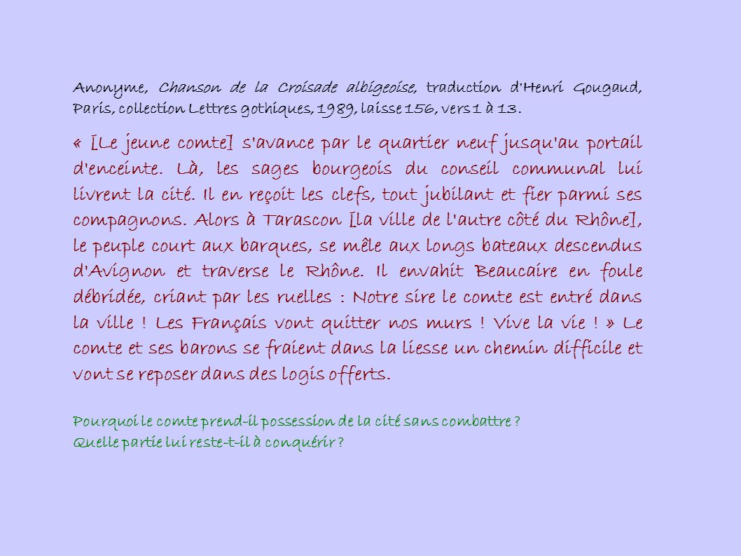 Anonyme, Chanson de la Croisade albigeoise, traduction d Henri Gougaud, Paris, collection Lettres gothiques, 1989, laisse 156, vers 1 à 13.