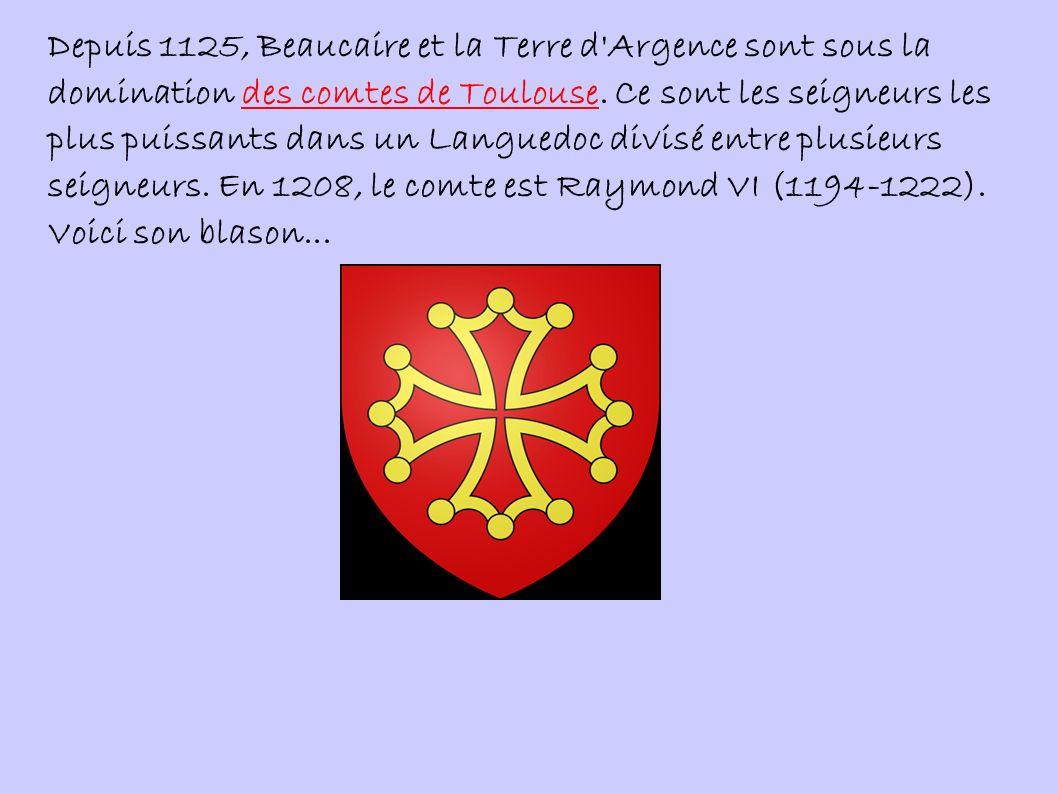Depuis 1125, Beaucaire et la Terre d Argence sont sous la domination des comtes de Toulouse.