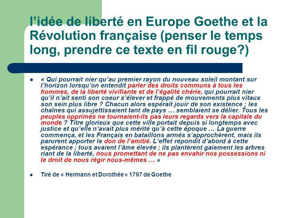 l'idée de liberté en Europe Goethe et la Révolution française (penser le temps long, prendre ce texte en fil rouge )