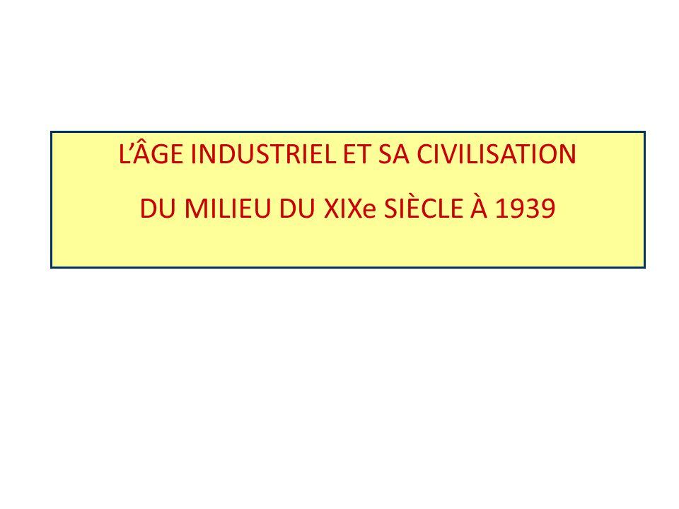 L'ÂGE INDUSTRIEL ET SA CIVILISATION DU MILIEU DU XIXe SIÈCLE À 1939