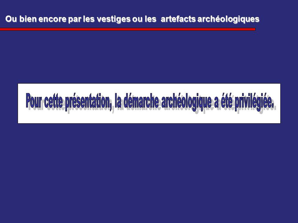 Pour cette présentation, la démarche archéologique a été privilégiée.