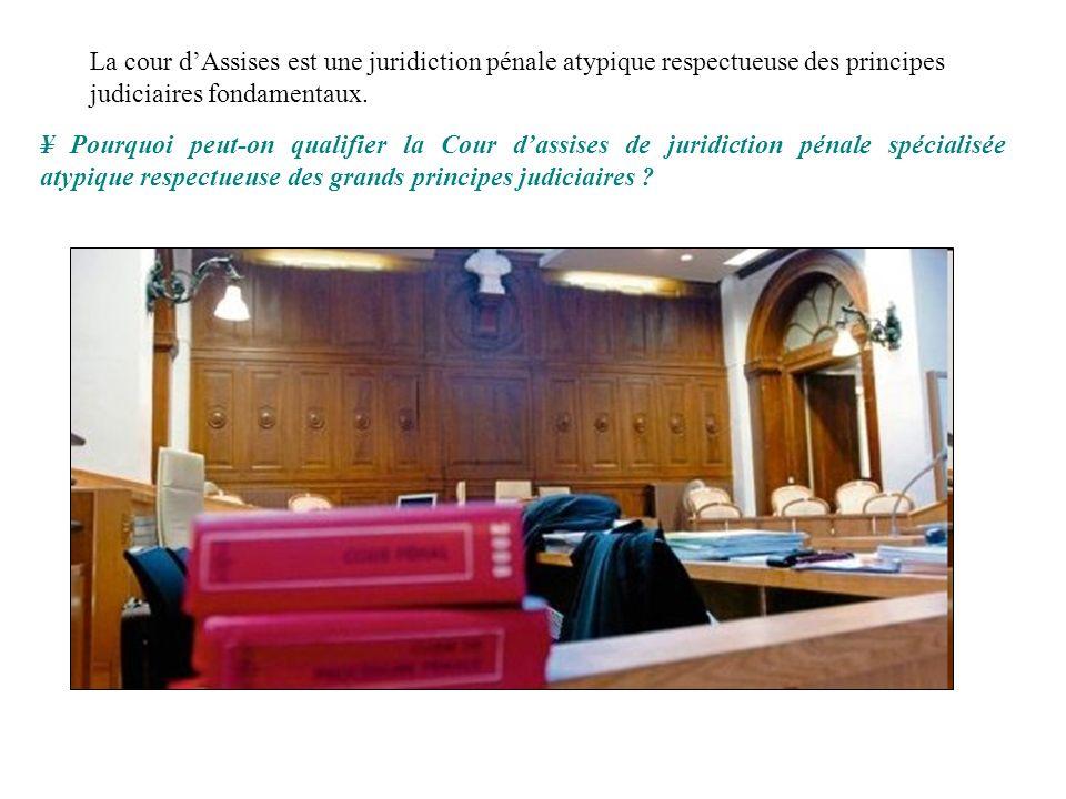 La cour d'Assises est une juridiction pénale atypique respectueuse des principes judiciaires fondamentaux.