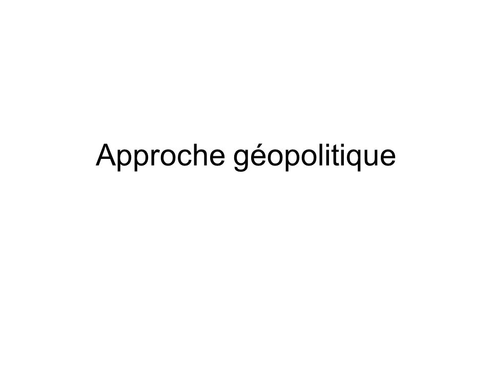 Approche géopolitique