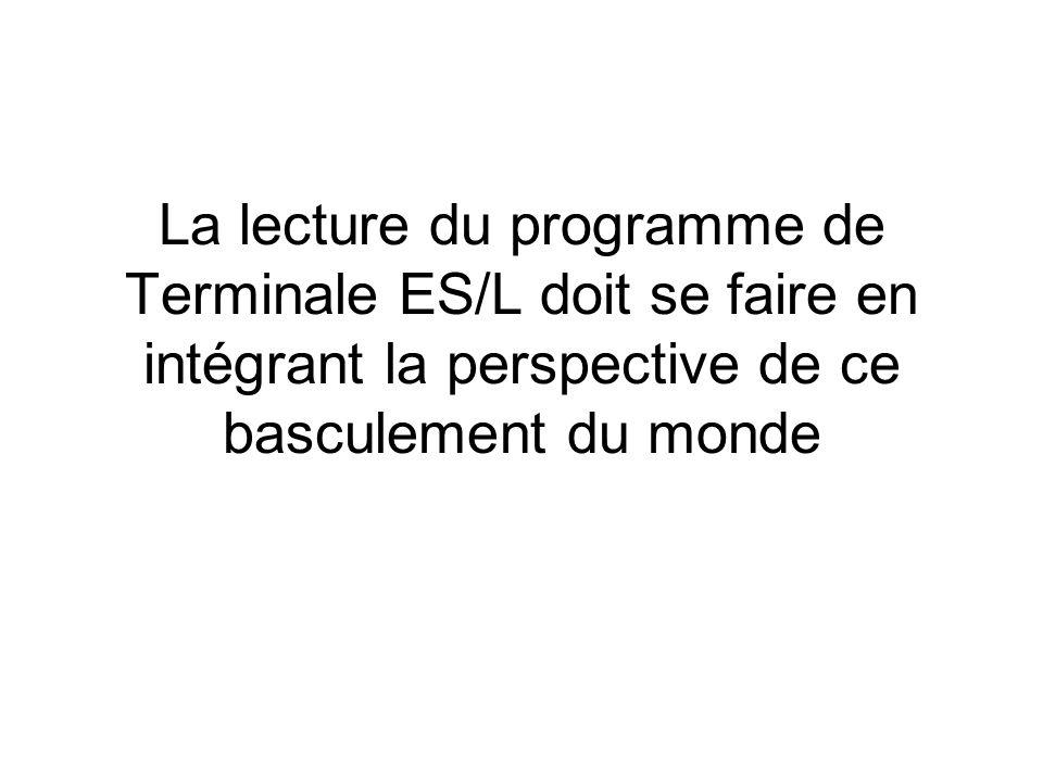 La lecture du programme de Terminale ES/L doit se faire en intégrant la perspective de ce basculement du monde