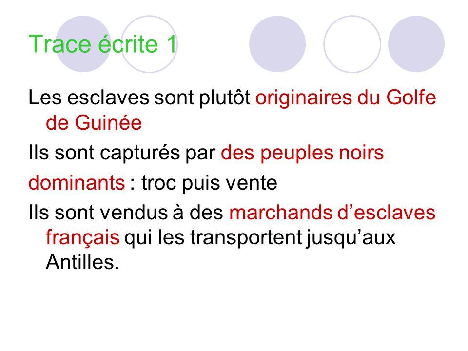Trace écrite 1 Les esclaves sont plutôt originaires du Golfe de Guinée