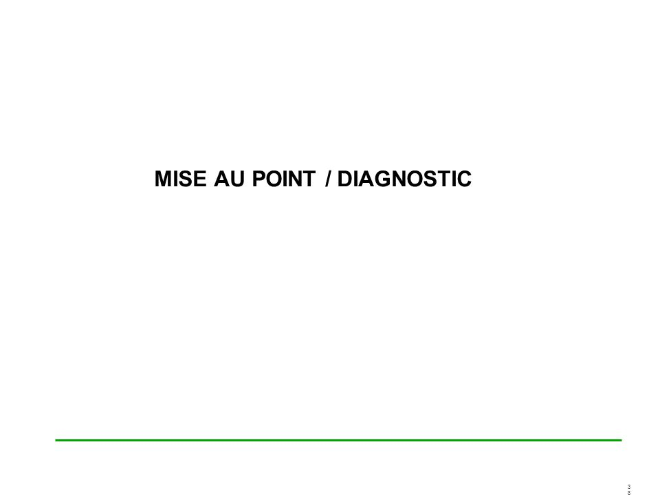 MISE AU POINT / DIAGNOSTIC