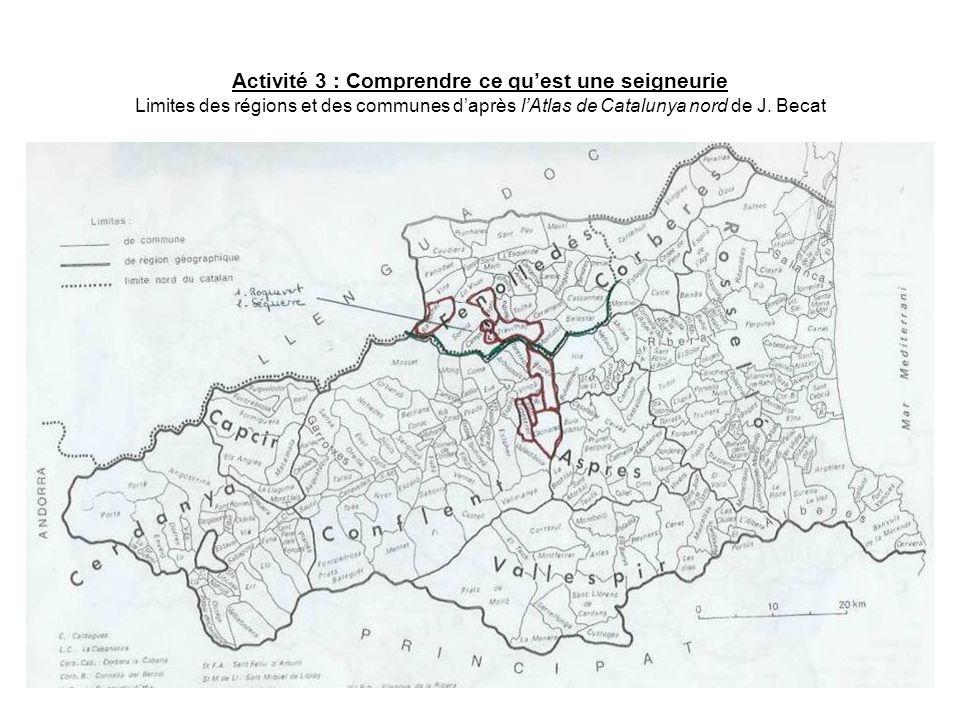 Activité 3 : Comprendre ce qu'est une seigneurie Limites des régions et des communes d'après l'Atlas de Catalunya nord de J.