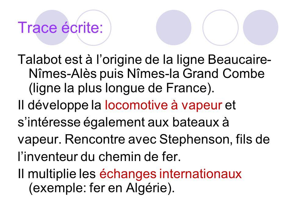 Trace écrite: Talabot est à l'origine de la ligne Beaucaire-Nîmes-Alès puis Nîmes-la Grand Combe (ligne la plus longue de France).