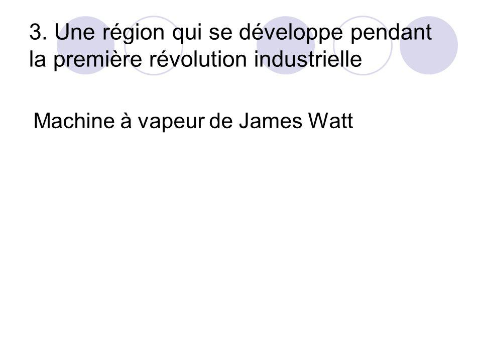 3. Une région qui se développe pendant la première révolution industrielle