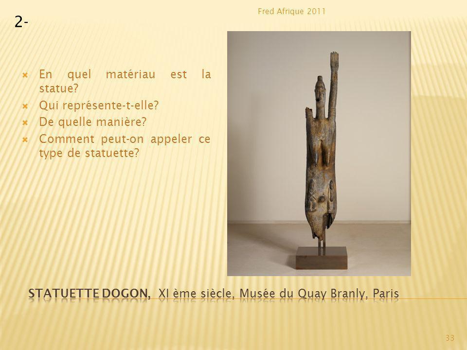 Statuette dogon, Xi ème siècle, Musée du Quay Branly, Paris