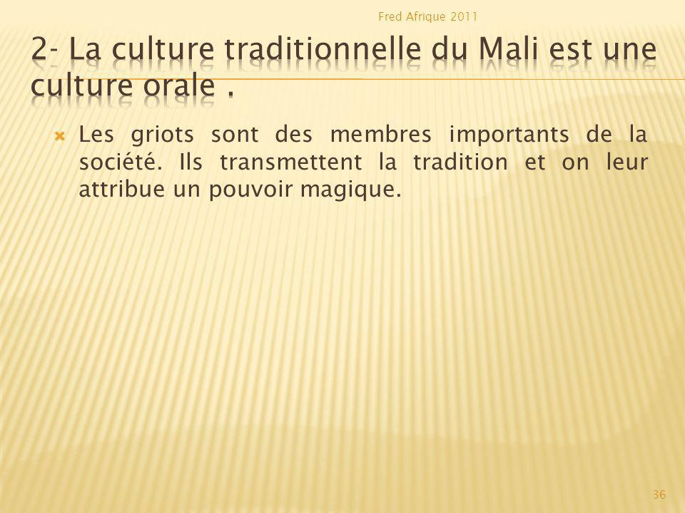 2- La culture traditionnelle du Mali est une culture orale .