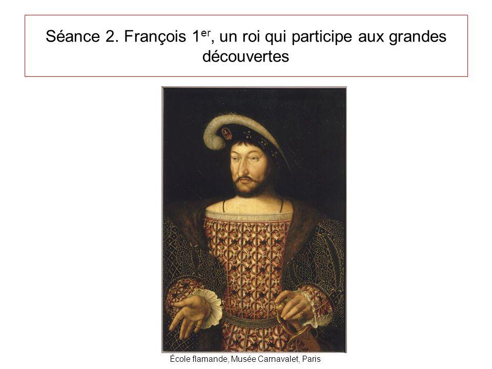 Séance 2. François 1er, un roi qui participe aux grandes découvertes