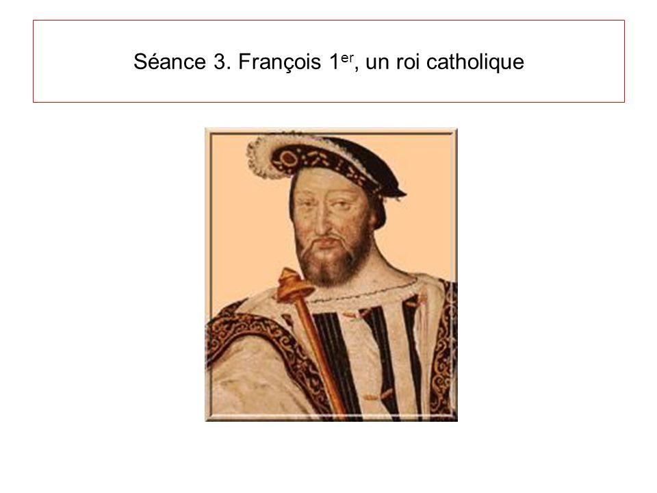 Séance 3. François 1er, un roi catholique