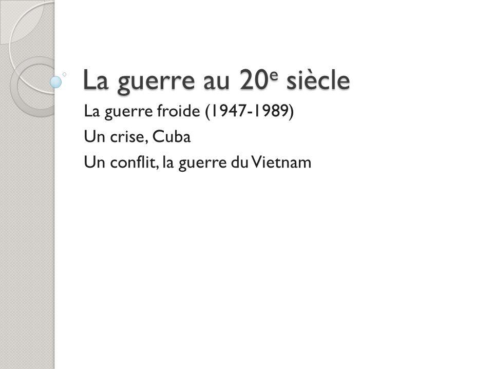 La guerre au 20e siècle La guerre froide (1947-1989) Un crise, Cuba