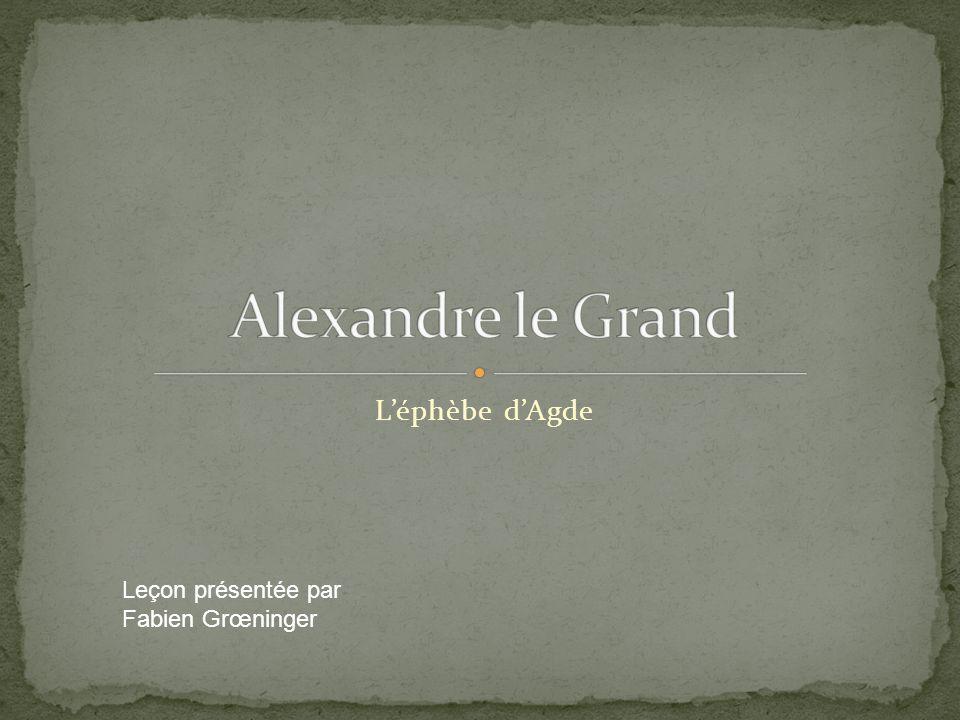 Alexandre le Grand L'éphèbe d'Agde