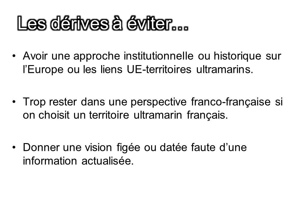 Les dérives à éviter… Avoir une approche institutionnelle ou historique sur l'Europe ou les liens UE-territoires ultramarins.