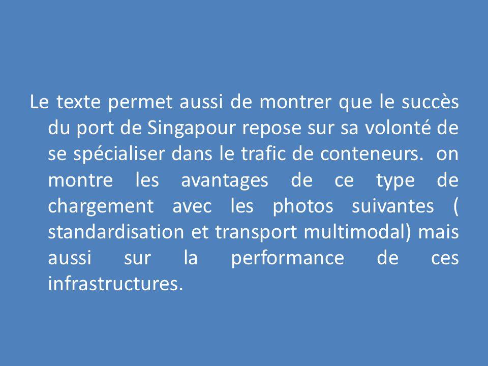 Le texte permet aussi de montrer que le succès du port de Singapour repose sur sa volonté de se spécialiser dans le trafic de conteneurs.