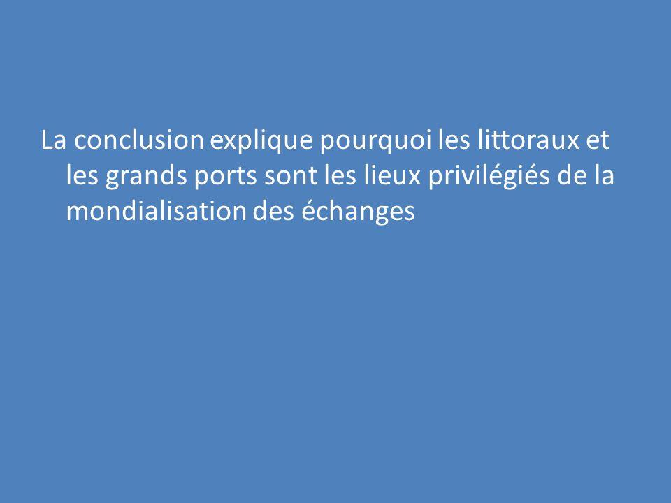 La conclusion explique pourquoi les littoraux et les grands ports sont les lieux privilégiés de la mondialisation des échanges