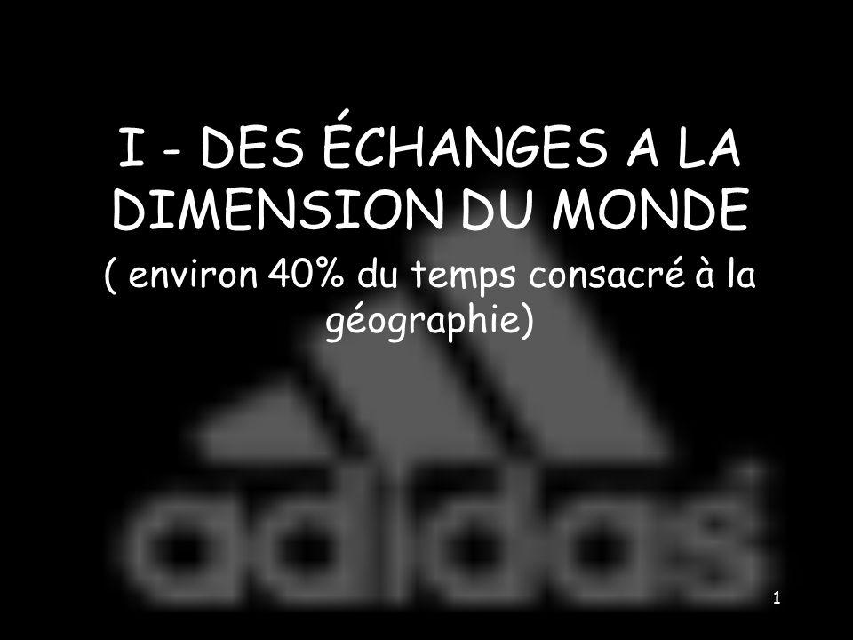 I - DES ÉCHANGES A LA DIMENSION DU MONDE