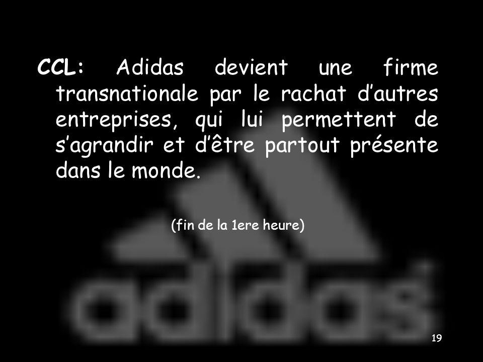 CCL: Adidas devient une firme transnationale par le rachat d'autres entreprises, qui lui permettent de s'agrandir et d'être partout présente dans le monde.