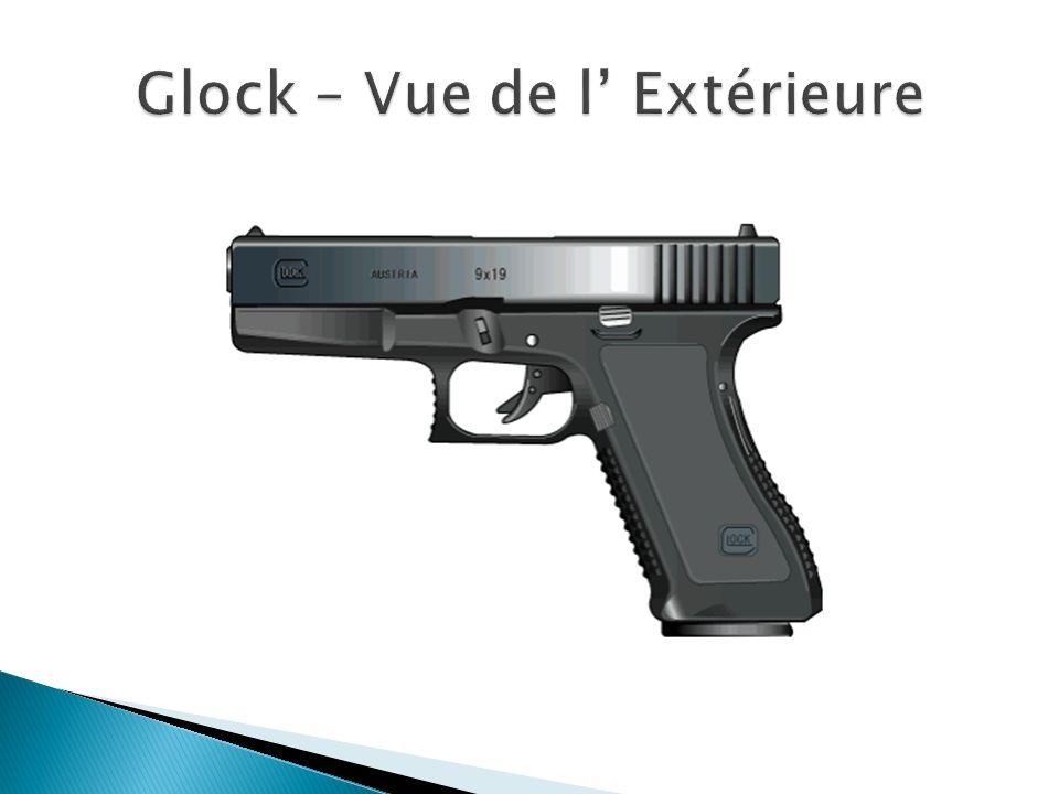 Glock – Vue de l' Extérieure
