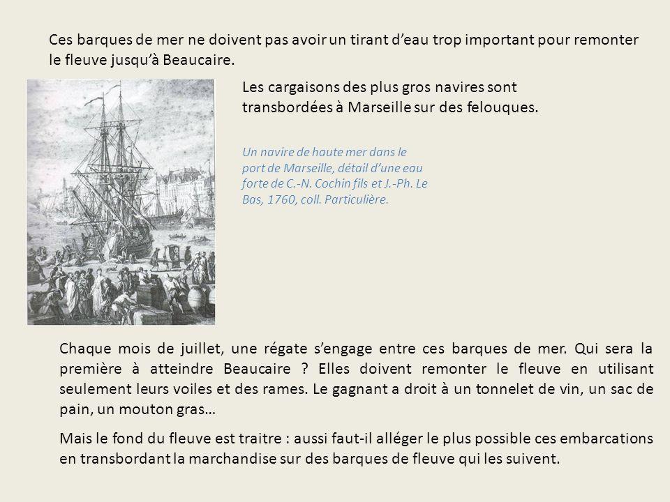 Ces barques de mer ne doivent pas avoir un tirant d'eau trop important pour remonter le fleuve jusqu'à Beaucaire.