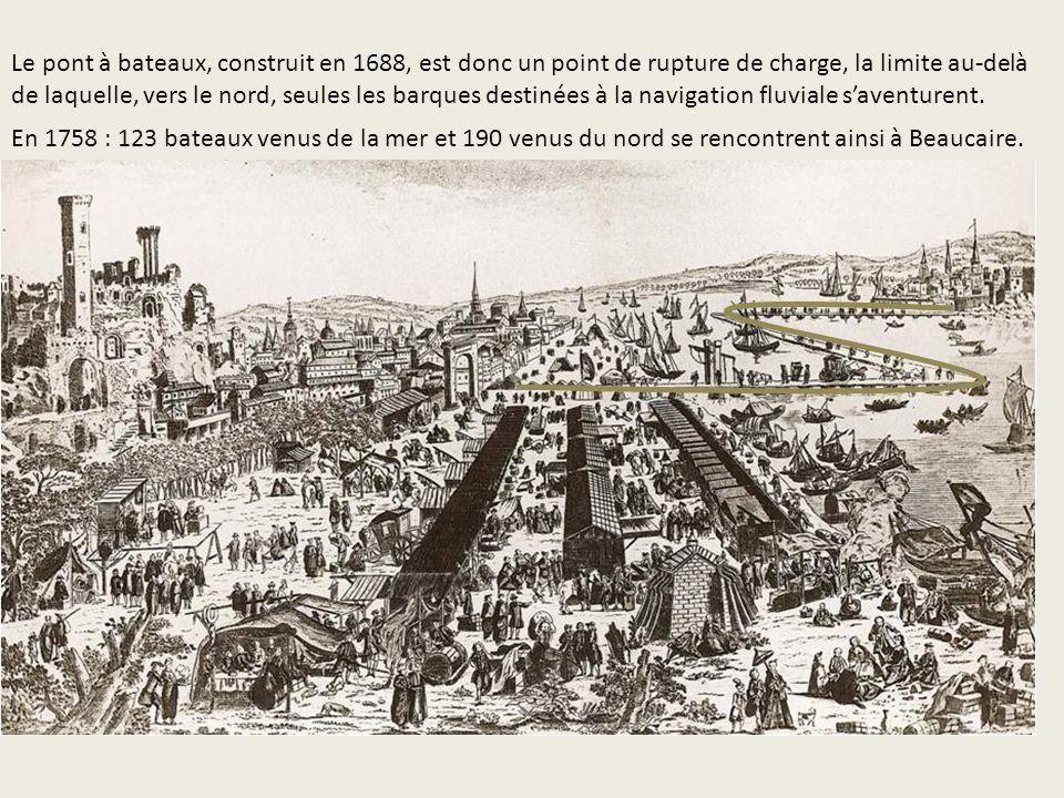 Le pont à bateaux, construit en 1688, est donc un point de rupture de charge, la limite au-delà de laquelle, vers le nord, seules les barques destinées à la navigation fluviale s'aventurent.