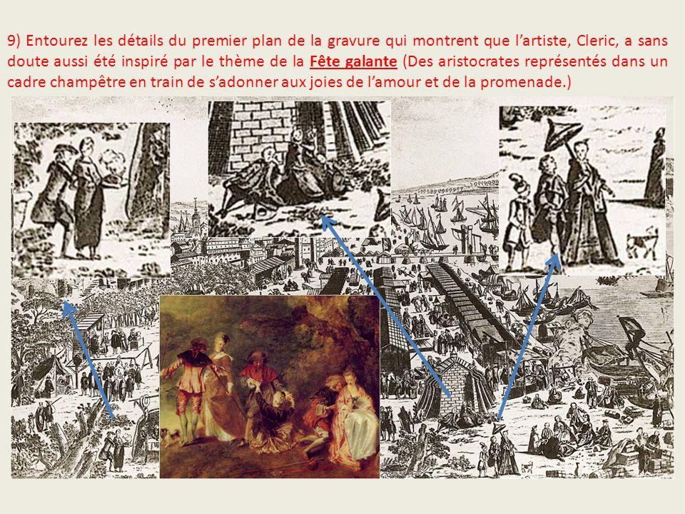 9) Entourez les détails du premier plan de la gravure qui montrent que l'artiste, Cleric, a sans doute aussi été inspiré par le thème de la Fête galante (Des aristocrates représentés dans un cadre champêtre en train de s'adonner aux joies de l'amour et de la promenade.)