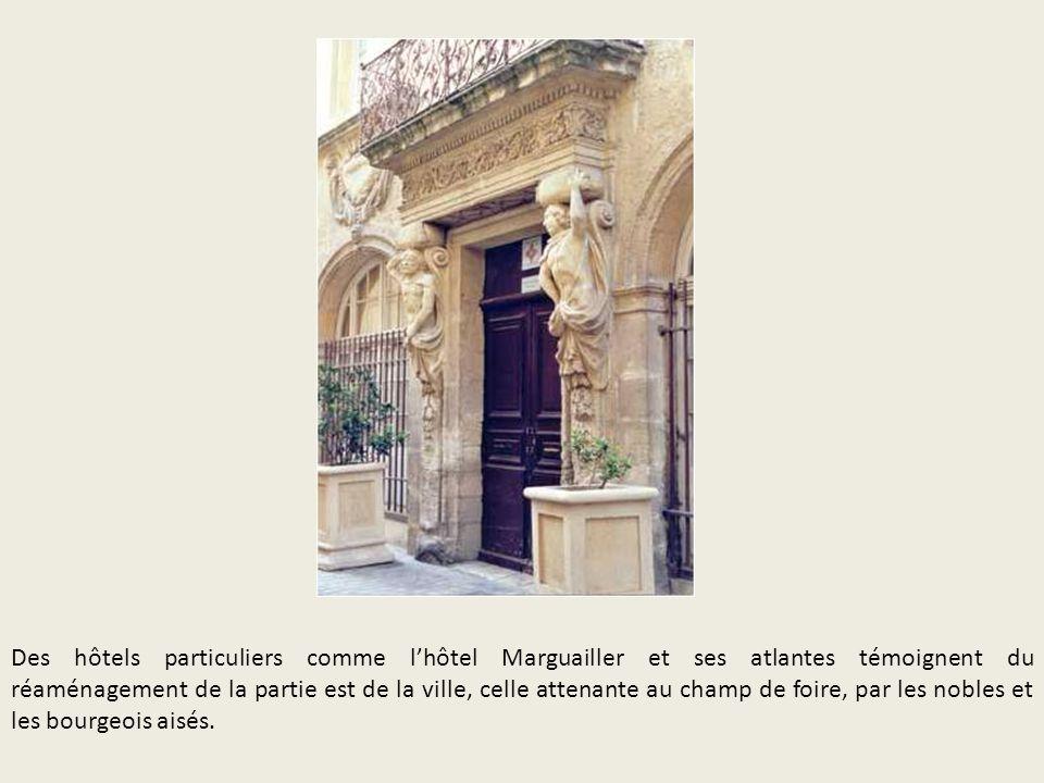 Des hôtels particuliers comme l'hôtel Marguailler et ses atlantes témoignent du réaménagement de la partie est de la ville, celle attenante au champ de foire, par les nobles et les bourgeois aisés.
