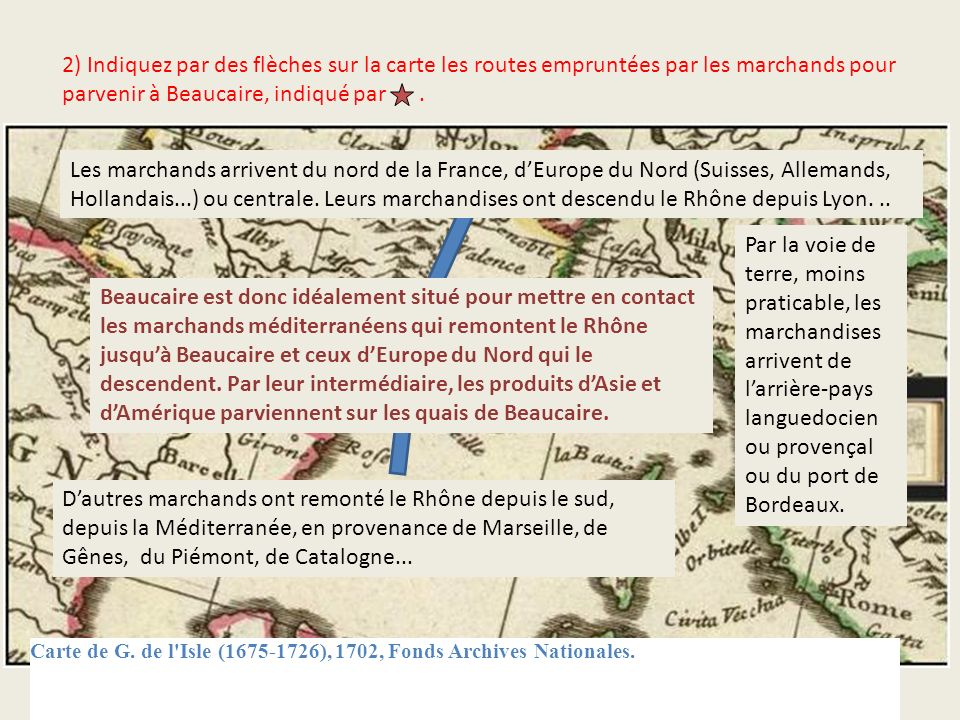 2) Indiquez par des flèches sur la carte les routes empruntées par les marchands pour parvenir à Beaucaire, indiqué par .