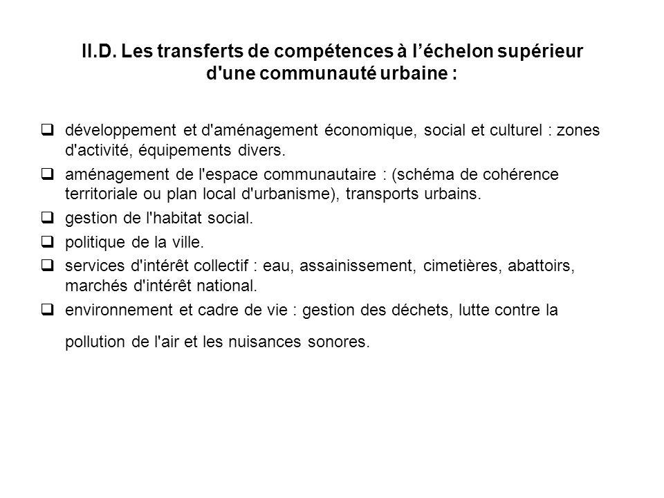 II.D. Les transferts de compétences à l'échelon supérieur d une communauté urbaine :