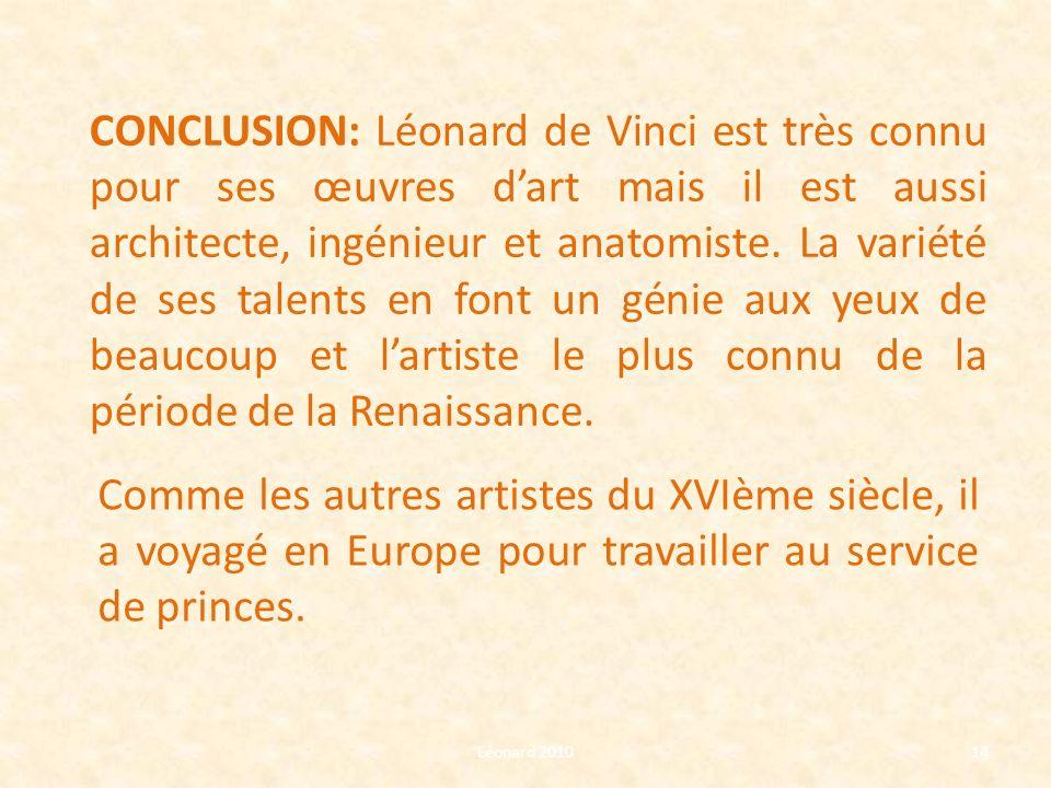 CONCLUSION: Léonard de Vinci est très connu pour ses œuvres d'art mais il est aussi architecte, ingénieur et anatomiste. La variété de ses talents en font un génie aux yeux de beaucoup et l'artiste le plus connu de la période de la Renaissance.