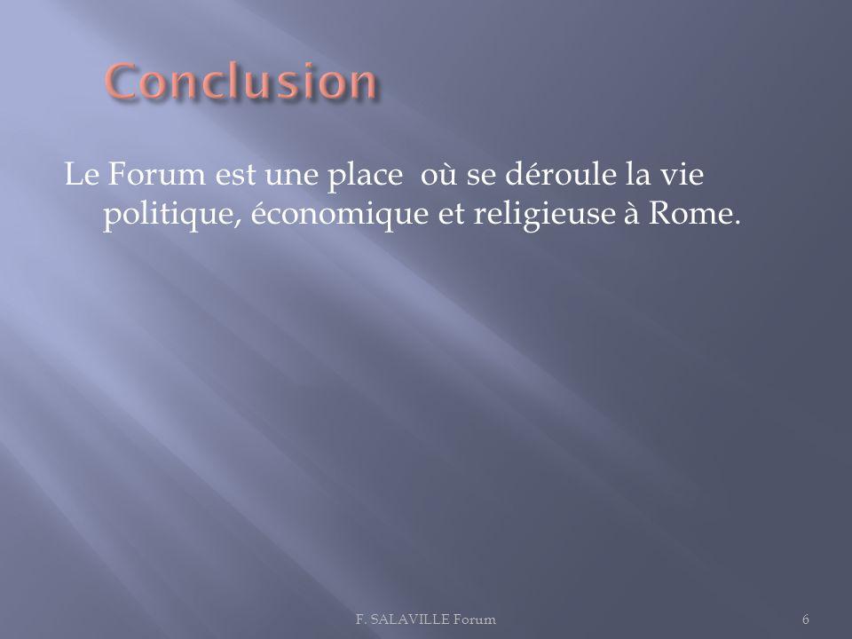 Conclusion Le Forum est une place où se déroule la vie politique, économique et religieuse à Rome.