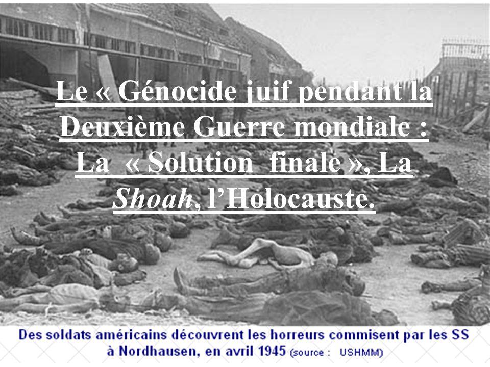 Le « Génocide juif pendant la Deuxième Guerre mondiale : La « Solution finale », La Shoah, l'Holocauste.