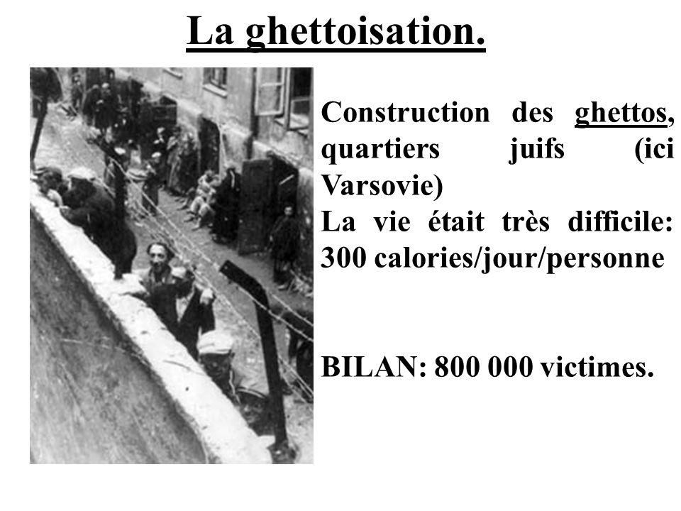 La ghettoisation. Construction des ghettos, quartiers juifs (ici Varsovie) La vie était très difficile: 300 calories/jour/personne.