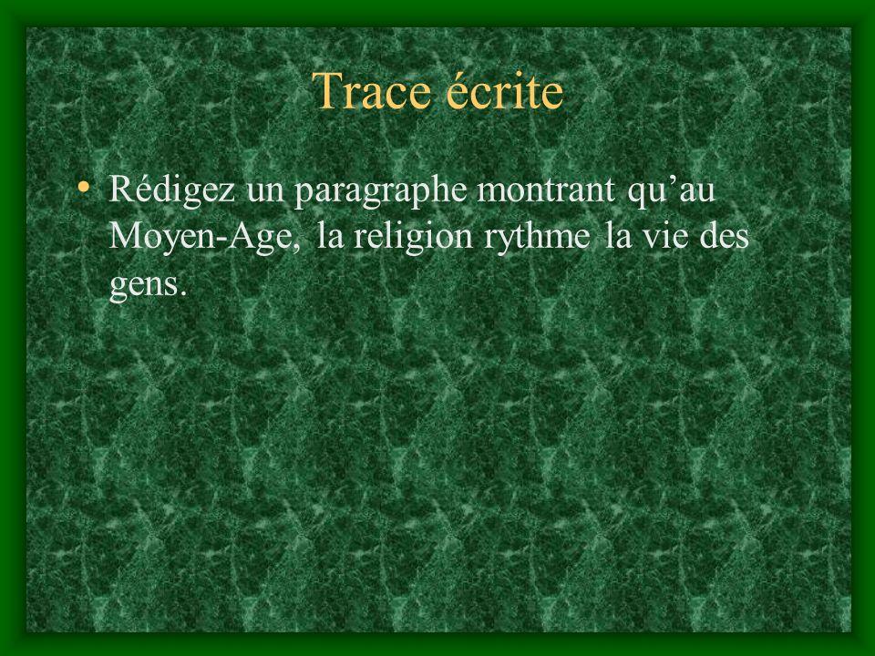 Trace écrite Rédigez un paragraphe montrant qu'au Moyen-Age, la religion rythme la vie des gens.