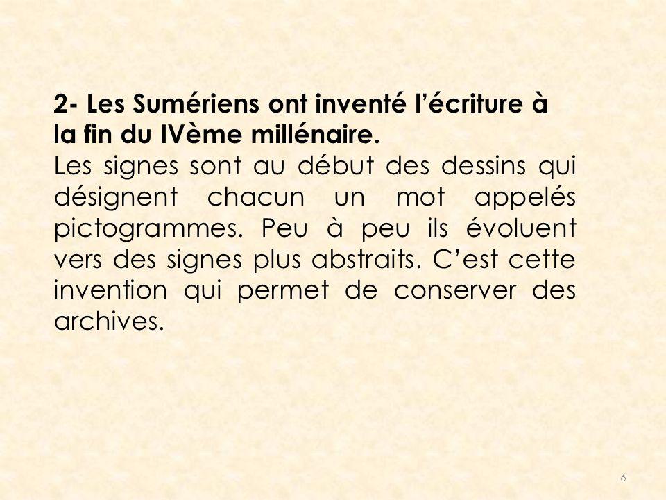 2- Les Sumériens ont inventé l'écriture à la fin du IVème millénaire.