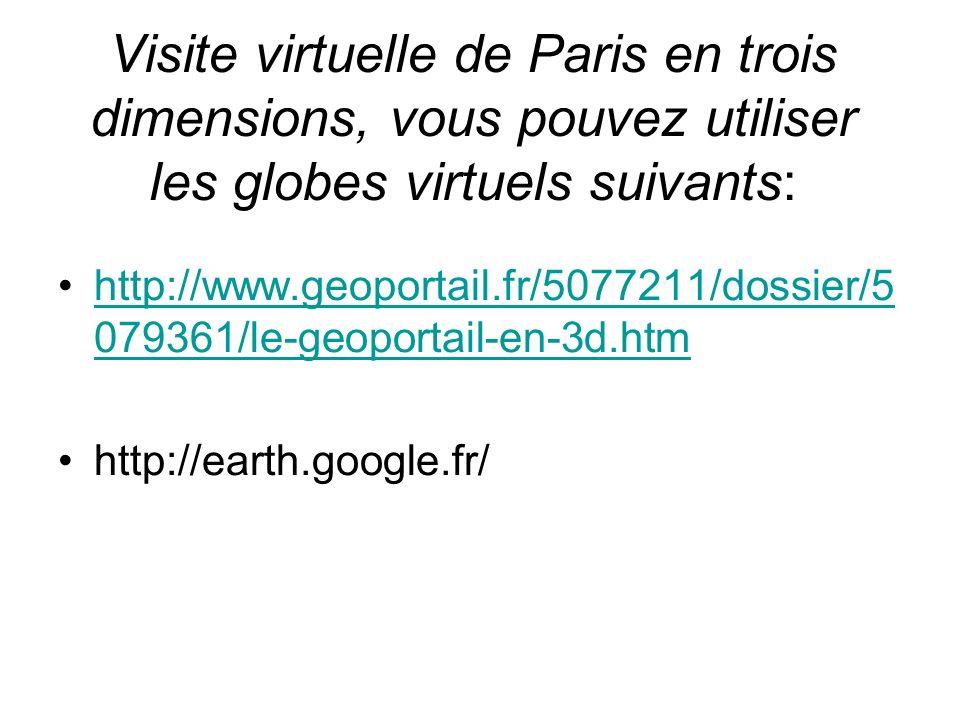 Visite virtuelle de Paris en trois dimensions, vous pouvez utiliser les globes virtuels suivants: