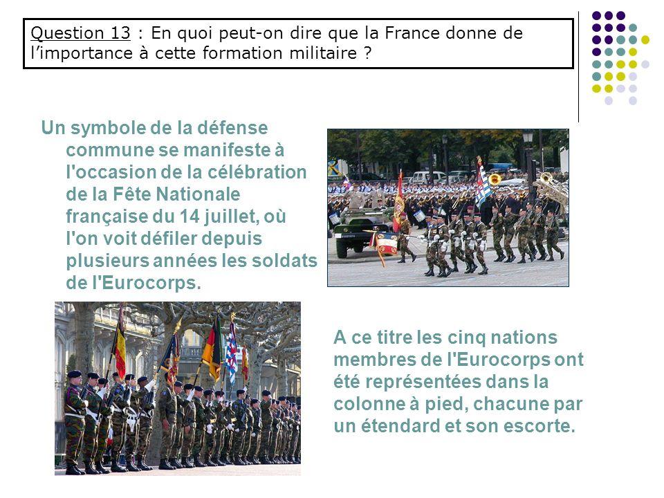 Question 13 : En quoi peut-on dire que la France donne de l'importance à cette formation militaire