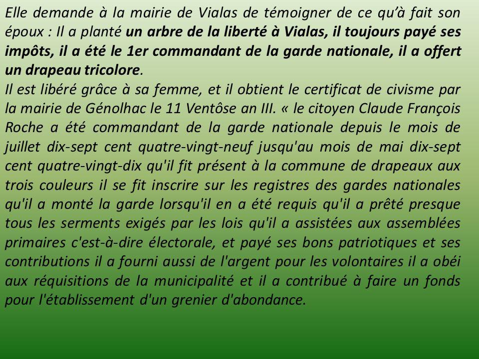 Elle demande à la mairie de Vialas de témoigner de ce qu'à fait son époux : Il a planté un arbre de la liberté à Vialas, il toujours payé ses impôts, il a été le 1er commandant de la garde nationale, il a offert un drapeau tricolore.