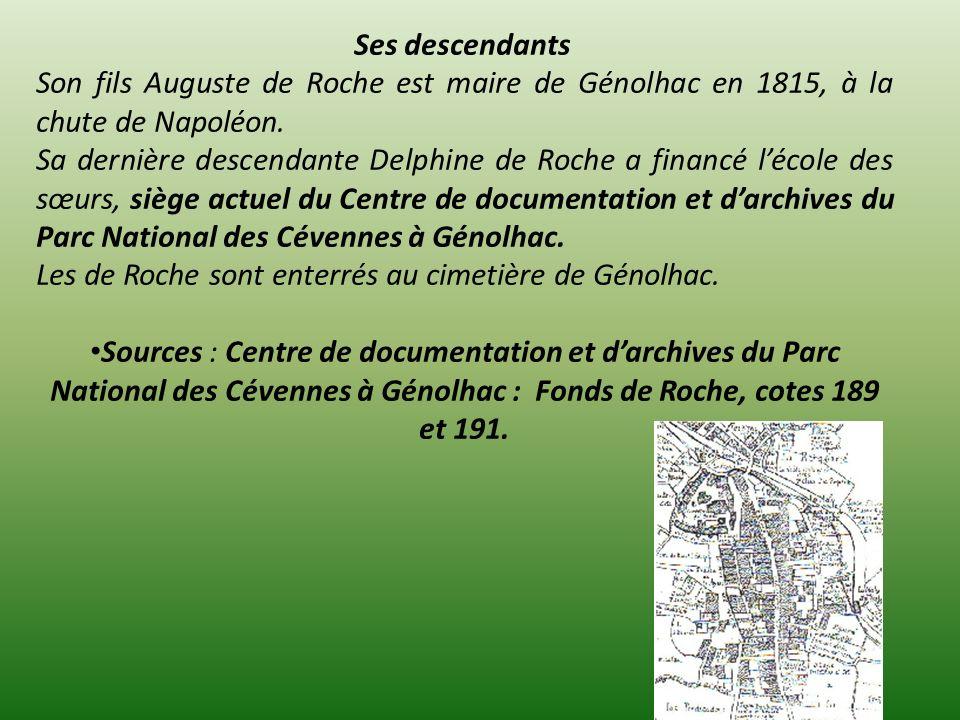Ses descendants Son fils Auguste de Roche est maire de Génolhac en 1815, à la chute de Napoléon.
