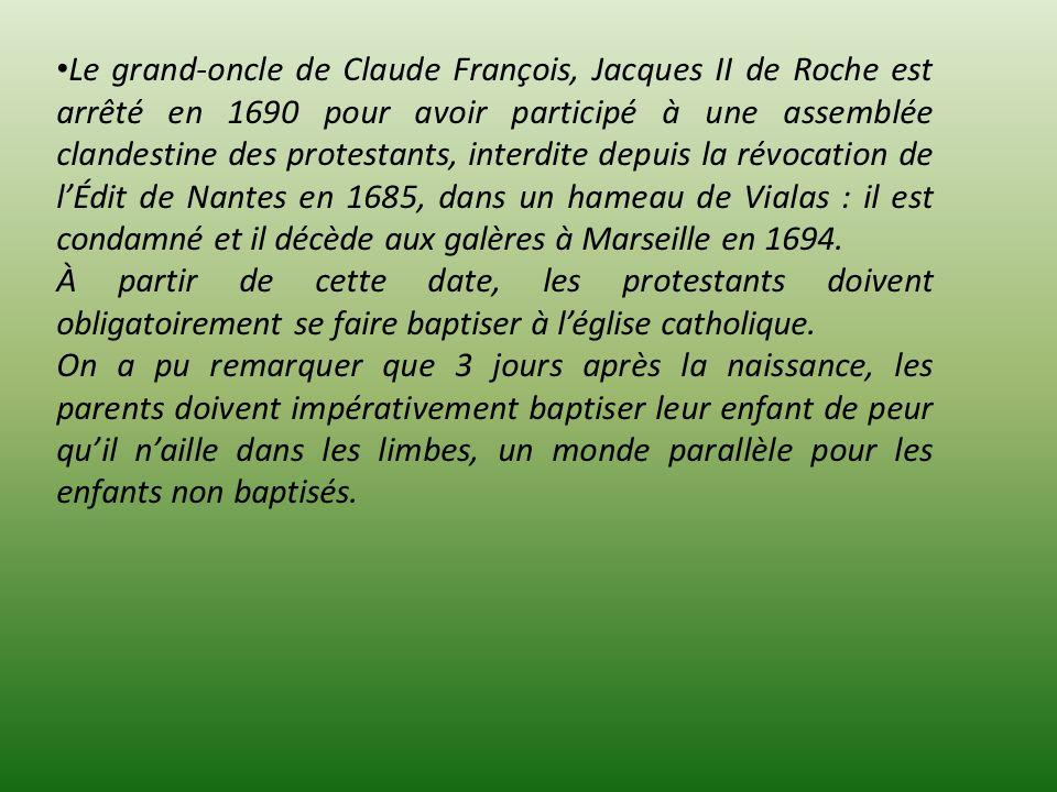 Le grand-oncle de Claude François, Jacques II de Roche est arrêté en 1690 pour avoir participé à une assemblée clandestine des protestants, interdite depuis la révocation de l'Édit de Nantes en 1685, dans un hameau de Vialas : il est condamné et il décède aux galères à Marseille en 1694.