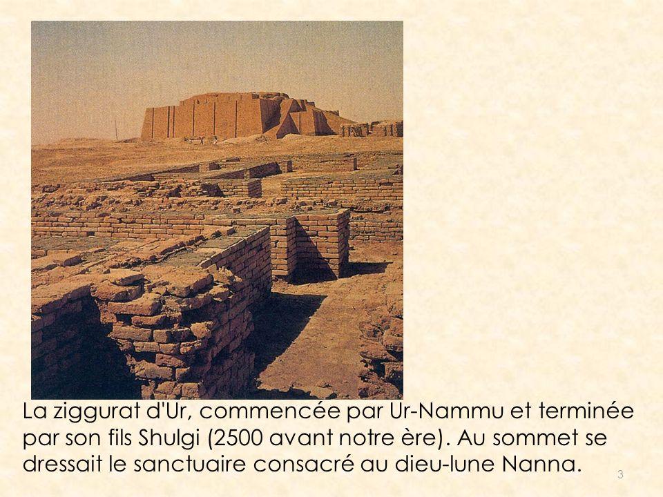 La ziggurat d Ur, commencée par Ur-Nammu et terminée par son fils Shulgi (2500 avant notre ère).