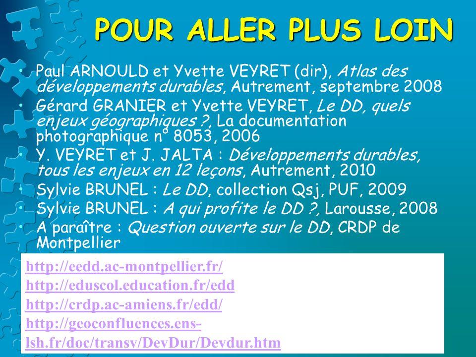POUR ALLER PLUS LOIN Paul ARNOULD et Yvette VEYRET (dir), Atlas des développements durables, Autrement, septembre 2008.
