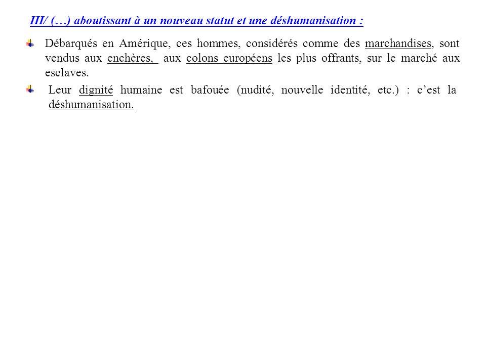 III/ (…) aboutissant à un nouveau statut et une déshumanisation :
