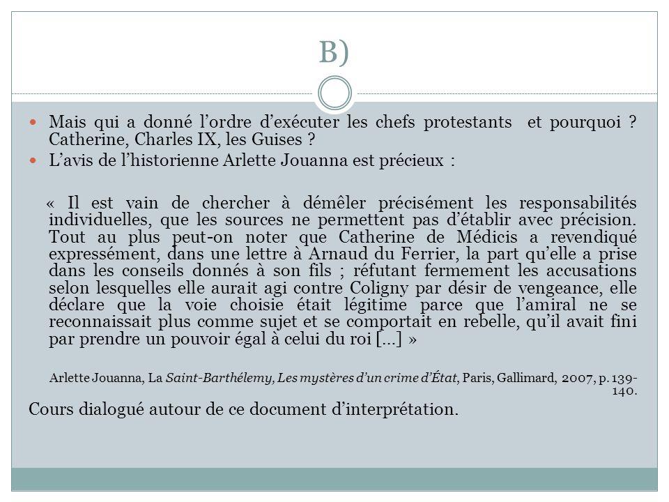 B) Mais qui a donné l'ordre d'exécuter les chefs protestants et pourquoi Catherine, Charles IX, les Guises