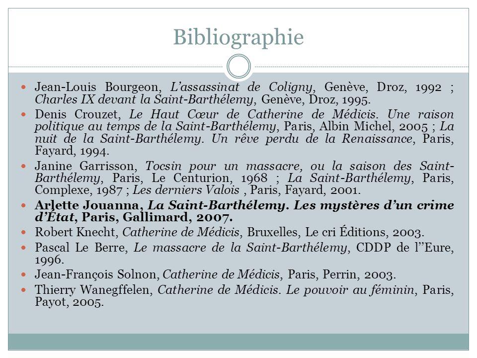 Bibliographie Jean-Louis Bourgeon, L'assassinat de Coligny, Genève, Droz, 1992 ; Charles IX devant la Saint-Barthélemy, Genève, Droz, 1995.