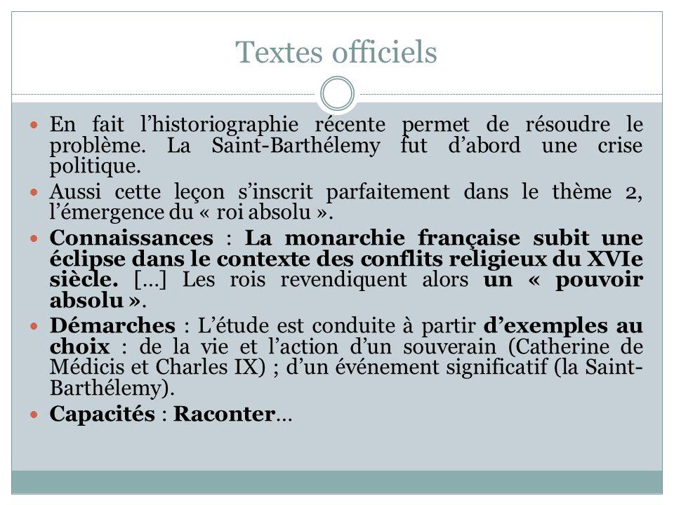 Textes officiels En fait l'historiographie récente permet de résoudre le problème. La Saint-Barthélemy fut d'abord une crise politique.