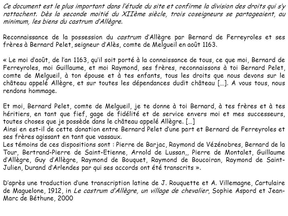 Ce document est le plus important dans l'étude du site et confirme la division des droits qui s'y rattachent. Dès la seconde moitié du XIIème siècle, trois coseigneurs se partageaient, au minimum, les biens du castrum d'Allègre.