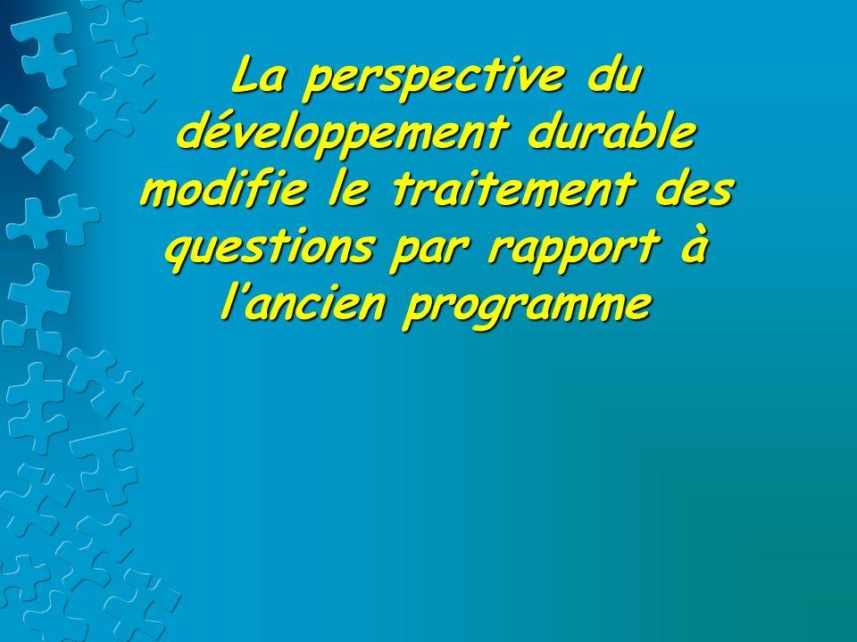 La perspective du développement durable modifie le traitement des questions par rapport à l'ancien programme